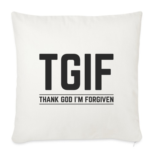 TGIF - Dzięki Bogu, wybaczono mi - Poszewka na poduszkę 45 x 45 cm