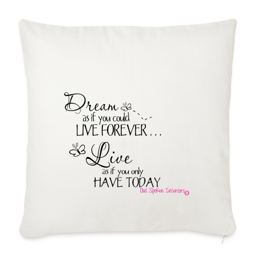 Dream as if you could live forever - Sofa pillowcase 17,3'' x 17,3'' (45 x 45 cm)
