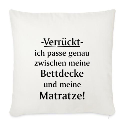 Verrückt ich passe zwischen Bettdecke und Matratze - Sofakissenbezug 44 x 44 cm