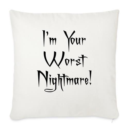 I'm Your Worst Nightmare - Sofa pillowcase 17,3'' x 17,3'' (45 x 45 cm)