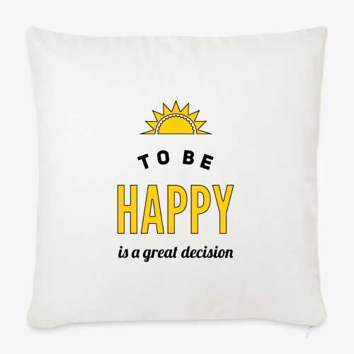 to be HAPPY is a great decision - Sofakissenbezug 44 x 44 cm