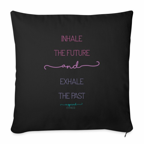 Inhale the Future and Exhale the Past - Sofa pillowcase 17,3'' x 17,3'' (45 x 45 cm)