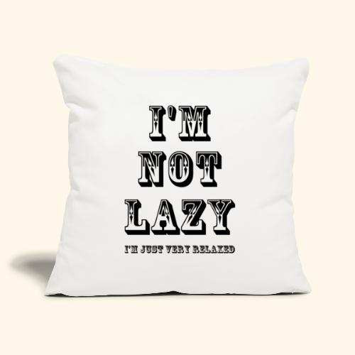 I'm not lazy, I'm just very relaxed. - Sofa pillowcase 17,3'' x 17,3'' (45 x 45 cm)