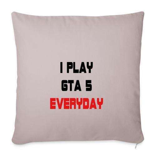 I play GTA 5 Everyday! - Sierkussenhoes, 45 x 45 cm