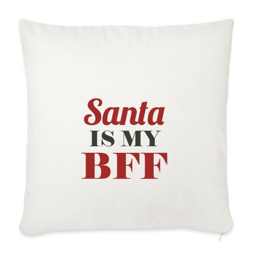 Santa is my BFF! Ein Must have für alle Romantiker - Sofakissenbezug 44 x 44 cm
