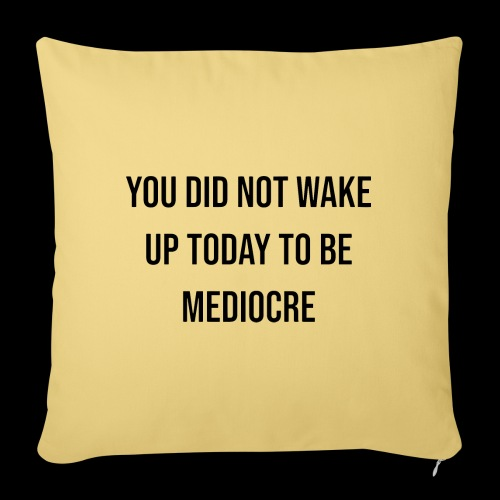 You did not wake up today to be mediocre - Copricuscino per divano, 45 x 45 cm