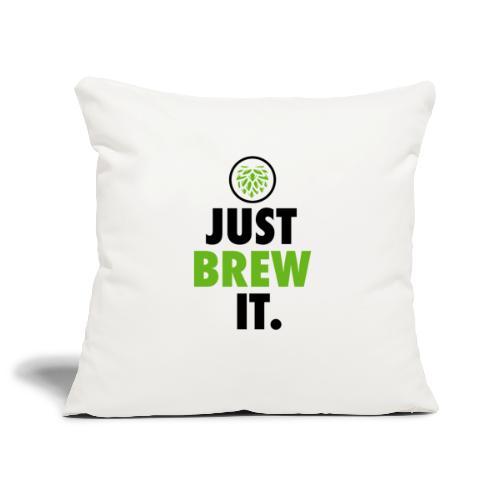 Just Brew It - Brewers Gift Idea - Sofa pillowcase 17,3'' x 17,3'' (45 x 45 cm)