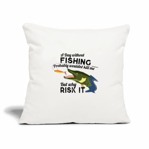 A Day without Fishing Hecht Pike Fishyworm Angel - Sofakissenbezug 44 x 44 cm