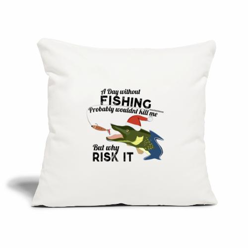 A Day without Fishing Fishing Christmas Gift Shirt - Sofakissenbezug 44 x 44 cm