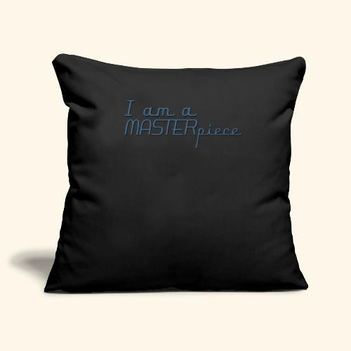 I am a MASTERpiece - Sofa pillowcase 17,3'' x 17,3'' (45 x 45 cm)