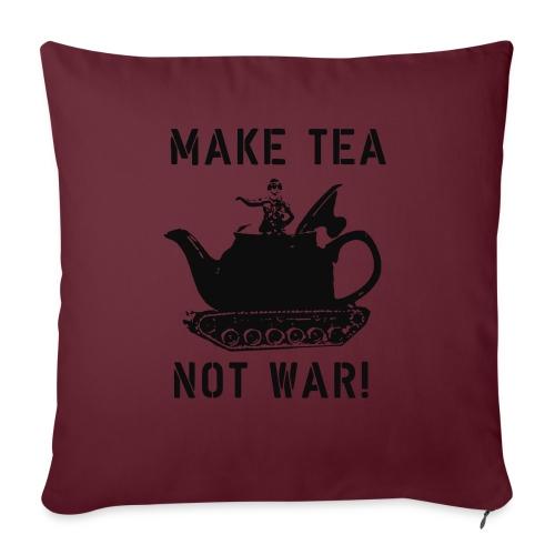 Make Tea not War! - Sofa pillowcase 17,3'' x 17,3'' (45 x 45 cm)