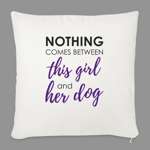 Nothing comes between this girl her and her dog - Sofa pillowcase 17,3'' x 17,3'' (45 x 45 cm)