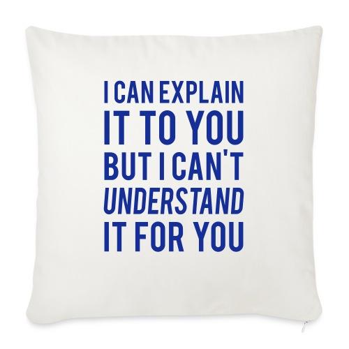 I Can Explain It For You - Sofa pillowcase 17,3'' x 17,3'' (45 x 45 cm)