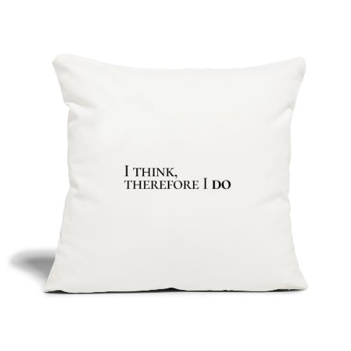 I think, therefore I do - Sofa pillowcase 17,3'' x 17,3'' (45 x 45 cm)
