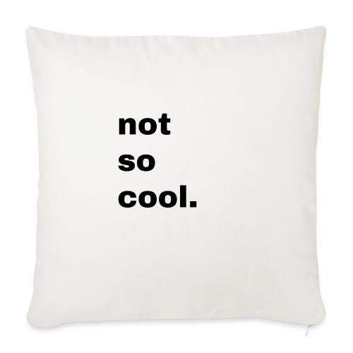 not so cool. Geschenk Simple Idee - Sofakissenbezug 44 x 44 cm