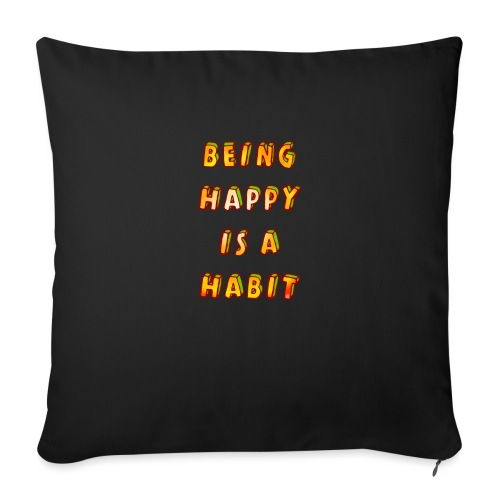 being happy is a habit - Sofa pillowcase 17,3'' x 17,3'' (45 x 45 cm)