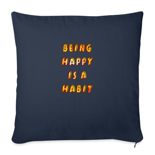 being happy is a habit - Sofa pillowcase 17,3'' x 17,3'' (45 x 45 cm)