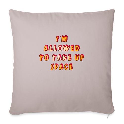 I m allowed to take up space - Sofa pillowcase 17,3'' x 17,3'' (45 x 45 cm)