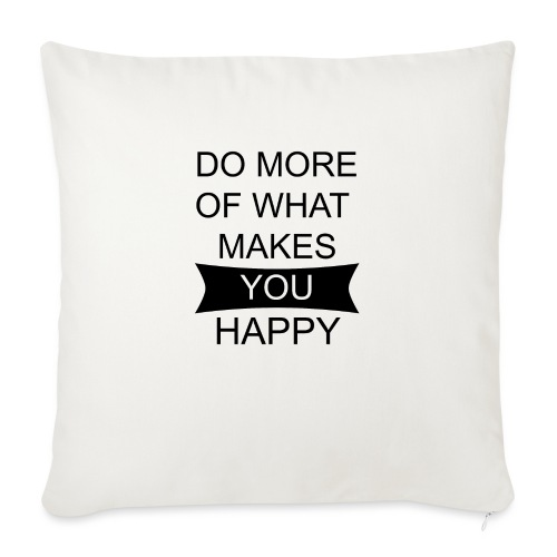 Do more of what makes you happy - Sofakissenbezug 44 x 44 cm