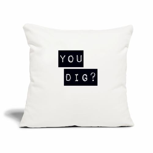 You Dig - Sofa pillowcase 17,3'' x 17,3'' (45 x 45 cm)