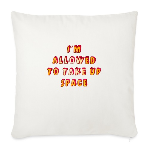 I m allowed to take up space - Sofa pillowcase 17,3'' x 17,3'' (45 x 45 cm)