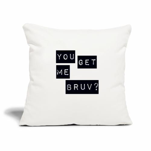 You get me bruv - Sofa pillowcase 17,3'' x 17,3'' (45 x 45 cm)
