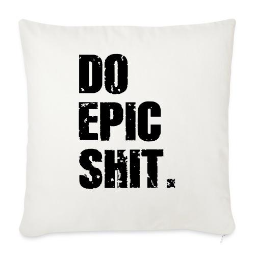 Do Epic Shit. - Sofakissenbezug 44 x 44 cm