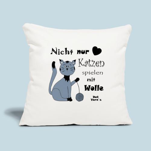Nicht nur Katzen spielen mit Wolle - Sofakissenbezug 44 x 44 cm