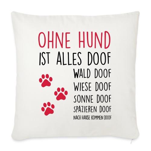 Vorschau: Ohne Hund ist alles doof - Sofakissenbezug 44 x 44 cm