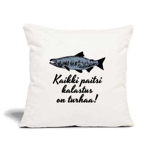 Kaikki paitsi kalastus on turhaa - hopea - Sohvatyynyn päällinen 45 x 45 cm