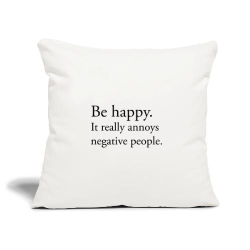 Be happy. It really annoys negative people. - Soffkuddsöverdrag, 45 x 45 cm