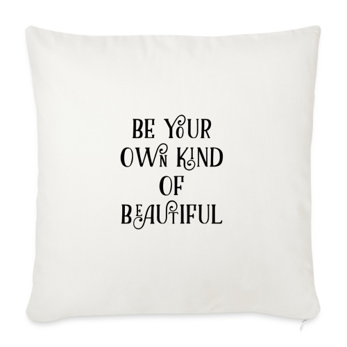 Be your own kind of beautiful - Sofa pillowcase 17,3'' x 17,3'' (45 x 45 cm)