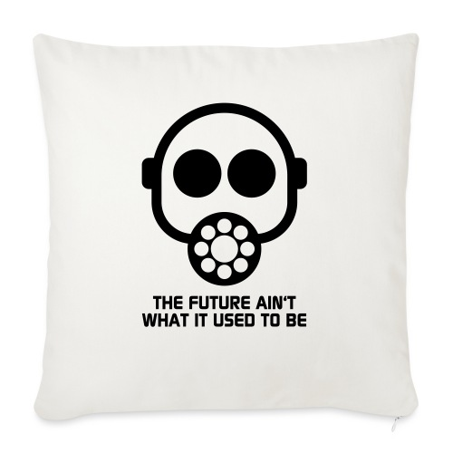 The Future ain't what it used to be - Sofa pillowcase 17,3'' x 17,3'' (45 x 45 cm)