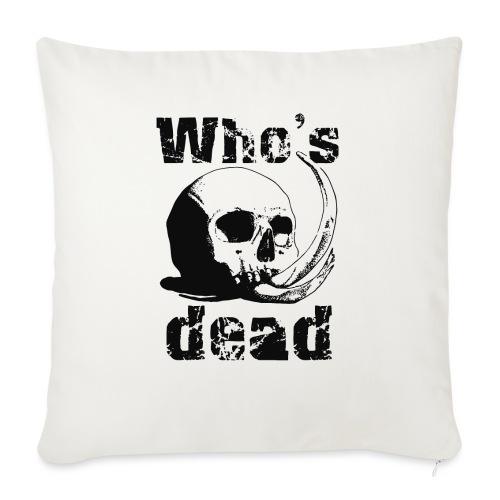 Who's dead - Black - Copricuscino per divano, 45 x 45 cm