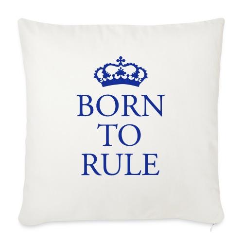 Born to Rule - Sofa pillowcase 17,3'' x 17,3'' (45 x 45 cm)
