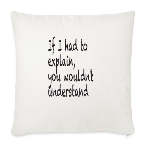 If I had to explain, you wouldn't understand - Sofa pillowcase 17,3'' x 17,3'' (45 x 45 cm)