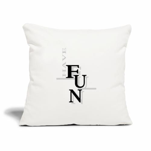 Have fun! - Sofa pillowcase 17,3'' x 17,3'' (45 x 45 cm)