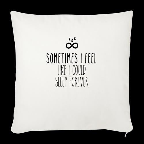 Sometimes I feel like I could sleep forever - Sofakissenbezug 44 x 44 cm