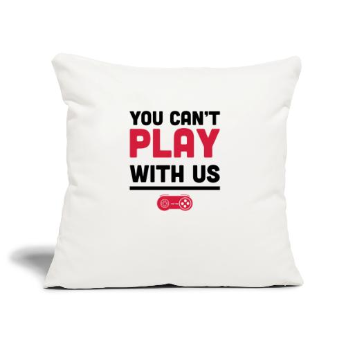 You Can't Play with Us Gamers - Sofa pillowcase 17,3'' x 17,3'' (45 x 45 cm)