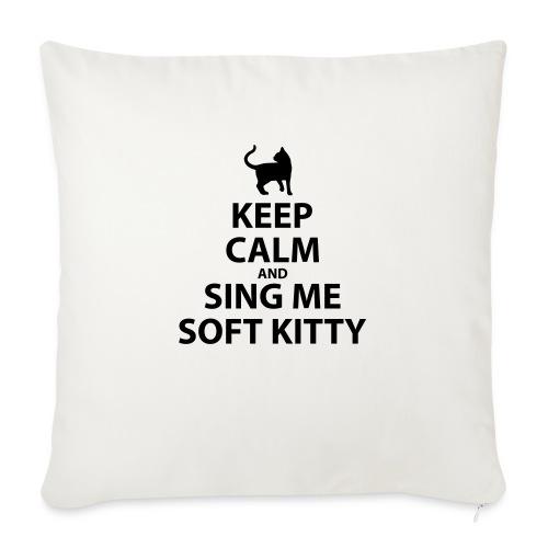 Keep Calm and Sing Me Soft Kitty - Sofa pillowcase 17,3'' x 17,3'' (45 x 45 cm)