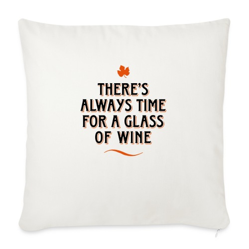always Time for a Glass of Wine Wein Reben Trauben - Sofa pillowcase 17,3'' x 17,3'' (45 x 45 cm)