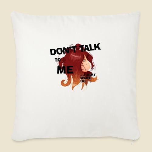 Don't talk to me... - Housse de coussin décorative 45x 45cm