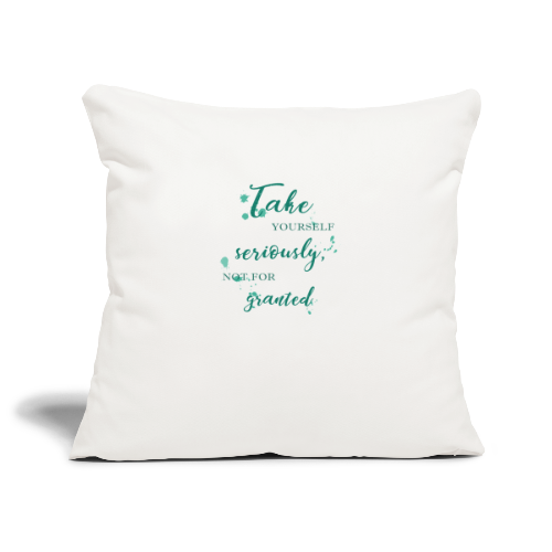Take yourself seriously, not for granted - Sofa pillowcase 17,3'' x 17,3'' (45 x 45 cm)