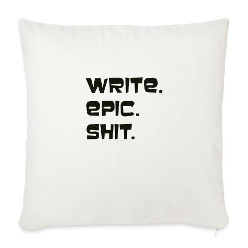Write epic shit! Motivationsspruch für Autoren - Sofakissenbezug 44 x 44 cm