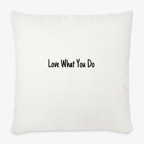 Love What You Do - Sofakissenbezug 44 x 44 cm