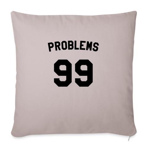 99 PROBLEMS - Sofa pillowcase 17,3'' x 17,3'' (45 x 45 cm)