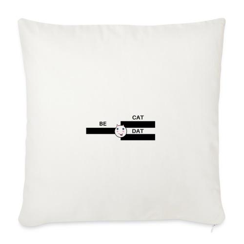 BE DAT CAT - Sofa pillowcase 17,3'' x 17,3'' (45 x 45 cm)