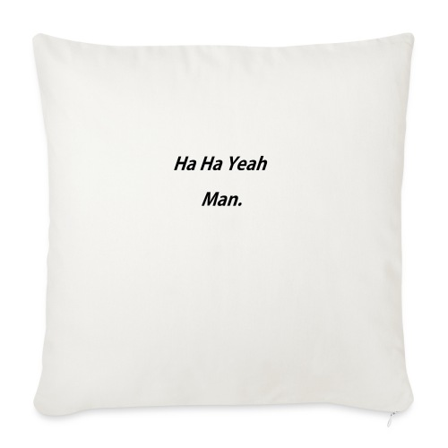 Ha Ha Yeah Man - Sofa pillowcase 17,3'' x 17,3'' (45 x 45 cm)