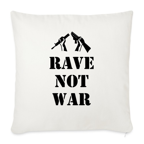 Rave not War - Sofa pillowcase 17,3'' x 17,3'' (45 x 45 cm)