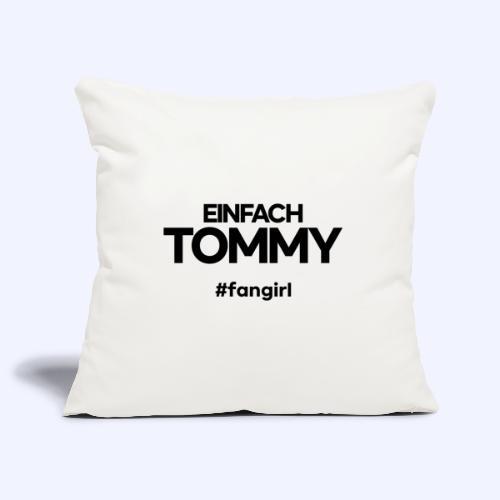 Einfach Tommy / #fangirl / Black Font - Sofakissenbezug 44 x 44 cm